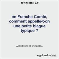 en Franche-Comté, comment appelle-t-on une petite blague typique ? ...